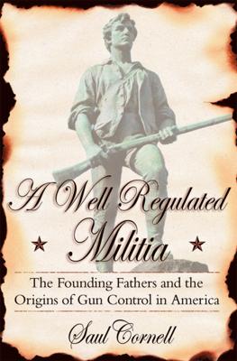 A Well-Regulated Militia - Saul Cornell book