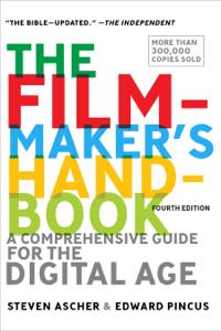 The Filmmaker's Handbook - Steven Ascher & Edward Pincus