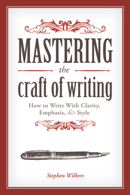Mastering the Craft of Writing - Stephen Wilbers book