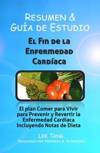 Resumen & Guía De Estudio - El Fin De La Enfermedad Cardíaca