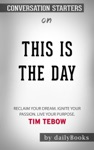 This Is The Day Reclaim Your Dream Ignite Your Passion Live Your Purpose By Tim Tebow Conversation Starters