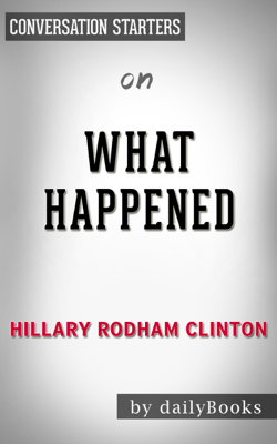 What Happened by Hillary Rodham Clinton  Conversation Starters - dailyBooks book
