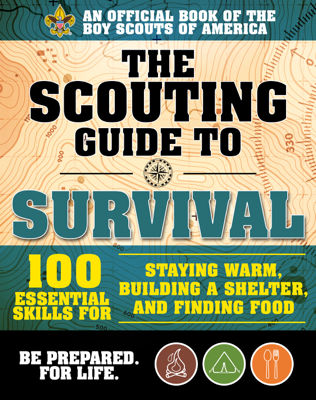 The Scouting Guide to Survival: An Official Boy Scouts of America Handbook - The Boy Scouts of America & J. Wayne Fears book