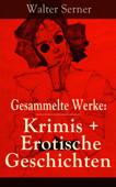 Gesammelte Werke: Krimis + Erotische Geschichten