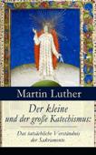 Der kleine und der große Katechismus: Das tatsächliche Verständnis der Sakramente