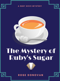 The Mystery of Ruby's Sugar - Rose Donovan book summary
