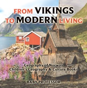 From Vikings to Modern Living: Geography of Norway  Children's Geography & Culture Books