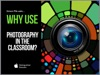 Why Use Photography In The Classroom?