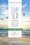 Elijo Ser Verdaderamente Feliz Fe Coleccin De Autoayuda Lo Mejor De Ti