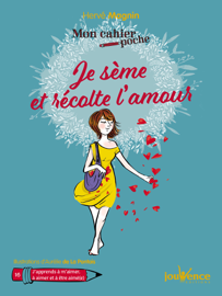 Mon cahier poche : Je sème et récolte l'amour