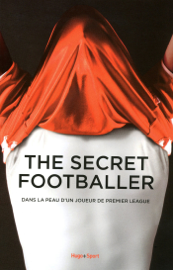 The Secret Footballer - Dans la peau d'un joueur de premier league