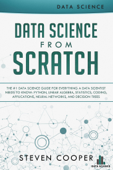 Data Science from Scratch: The #1 Data Science Guide for Everything A Data Scientist Needs to Know: Python, Linear Algebra, Statistics, Coding, Applications, Neural Networks, and Decision Trees