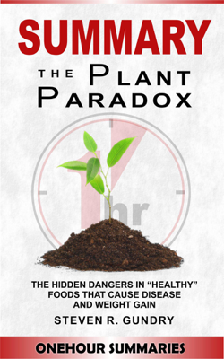 Summary of The Plant Paradox: The Hidden Dangers in Healthy Foods That Cause Disease and Weight Gain By Dr Steven Gundry - OneHour Summaries book