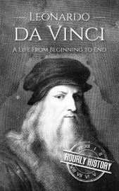 Leonardo da Vinci: A Life From Beginning to End book