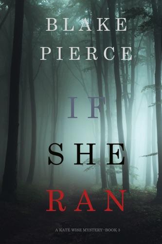 Blake Pierce - If She Ran (A Kate Wise Mystery—Book 3)