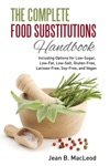 The Complete Food Substitutions Handbook Including Options For Low-Sugar Low-Fat Low-Salt Gluten-Free Lactose-Free And Vegan
