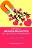 Wie Frau zum Männer-Magneten wird, dem kein Mann widerstehen kann! - Sabine Taubenheim