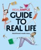 The Real Simple Guide To Real Life