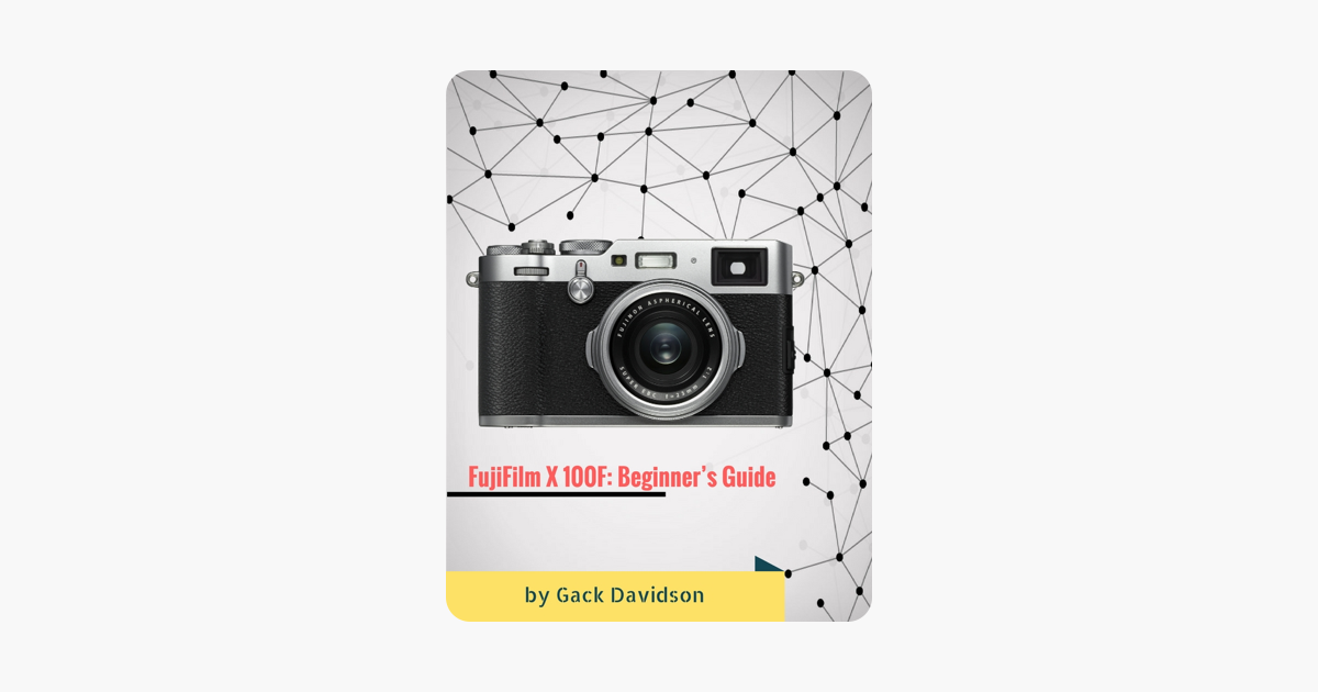 ‎Fujifilm X 100f: Beginner's Guide