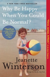 Why Be Happy When You Could Be Normal? - Jeanette Winterson by  Jeanette Winterson PDF Download