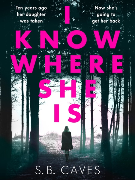 I Know Where She Is - S. B. Caves book cover