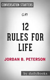 12 Rules For Life: An Antidote to Chaos by Jordan Peterson: Conversation Starters book
