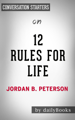 12 Rules For Life: An Antidote to Chaos by Jordan Peterson: Conversation Starters - Daily Books book