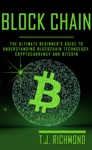 Blockchain The Ultimate Beginners Guide To Understanding Blockchain Technology Cryptocurrency And Bitcoin