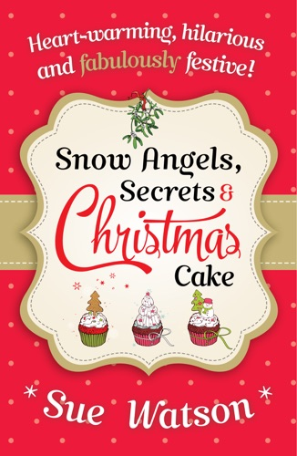 Sue Watson - Snow Angels, Secrets and Christmas Cake