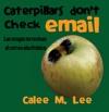 Caterpillars Dont Check Email  Las Orugas No Revisan El Correo Electrnico