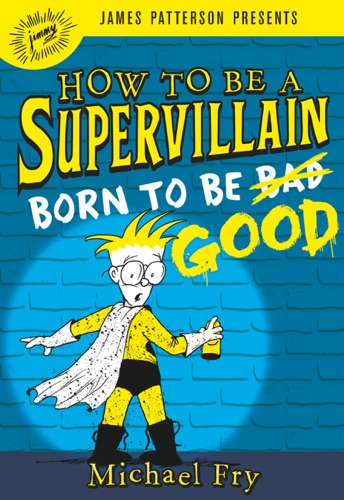 Michael Fry - How to Be a Supervillain: Born to Be Good
