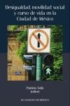 Desigualdad Movilidad Social Y Curso De Vida En La Ciudad De Mxico