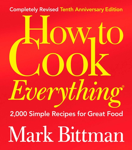 How to Cook Everything (Completely Revised 10th Anniversary Edition) - Mark Bittman - Mark Bittman