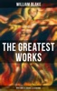 The Greatest Works Of William Blake (With Complete Original Illustrations)