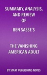 Summary Analysis And Review Of Ben Sasses The Vanishing American Adult