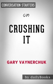 Crushing It How Great Entrepreneurs Build Their Business And Influence And How You Can Too By Gary Vaynerchuk Conversation Starters
