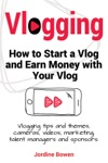 Vlogging How To Start A Vlog And Earn Money With Your Vlog Vlogging Tips And Themes Cameras Videos Marketing Talent Managers And Sponsors