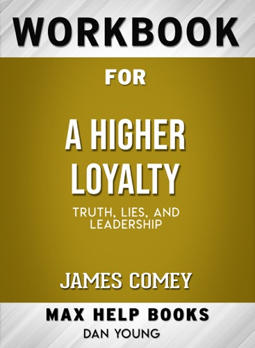 MaxHelp - Workbook for A Higher Loyalty: Truth, Lies, and Leadership by James Comey