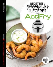 Actifry les 75 meilleures recettes légères mais gourmandes