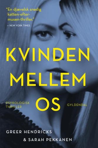 Greer Hendricks & Sarah Pekkanen - Kvinden mellem os