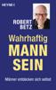 Wahrhaftig Mann sein - Robert Betz