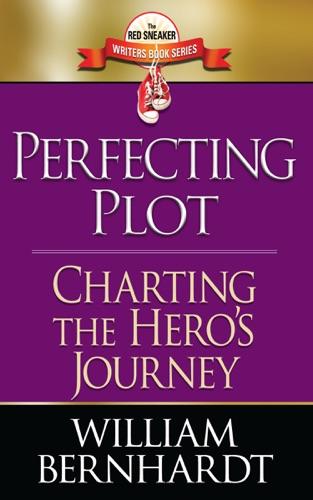 William Bernhardt - Perfecting Plot: Charting the Hero's Journey