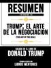 Trump: El Arte De La Negociación (The Art Of The Deal) - Resumen Extendido Basado En El Libro De Donald Trump