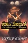 Guns Of Seneca 6 Collected Saga Vol I Chambers 1-3