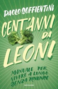 Cent'anni da leoni da Paolo Soffientini