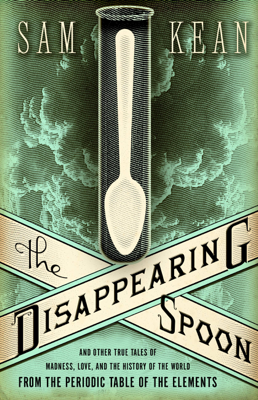 The Disappearing Spoon - Sam Kean book