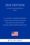 FR - Changes To Standard Numbering System Vessel Identification System And Boating Accident Report Database Federal Register Publication US Coast Guard Regulation USCG 2018 Edition