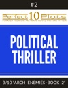 Perfect 10 Political Thriller Plots 2-3 ARCH ENEMIES  BOOK 2