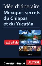 IDéE DITINéRAIRE - MEXIQUE SECRETS DU CHIAPAS ET DU YUCATAN