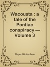 Wacousta  A Tale Of The Pontiac Conspiracy  Volume 3